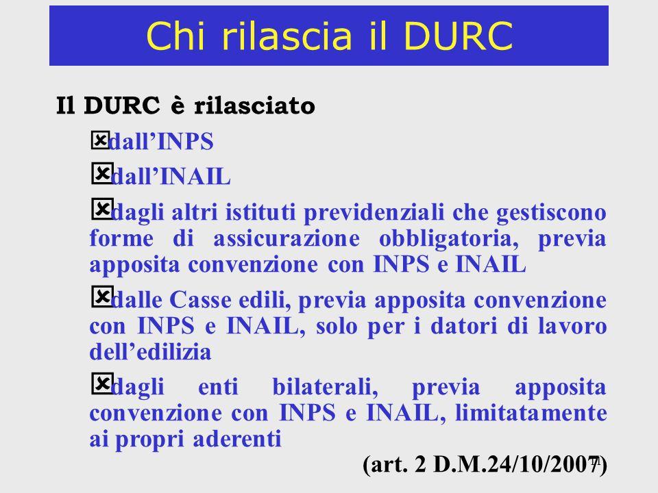 11 Chi rilascia il DURC Il DURC è rilasciato ý dallINPS ý dallINAIL ý dagli altri istituti previdenziali che gestiscono forme di assicurazione obbliga