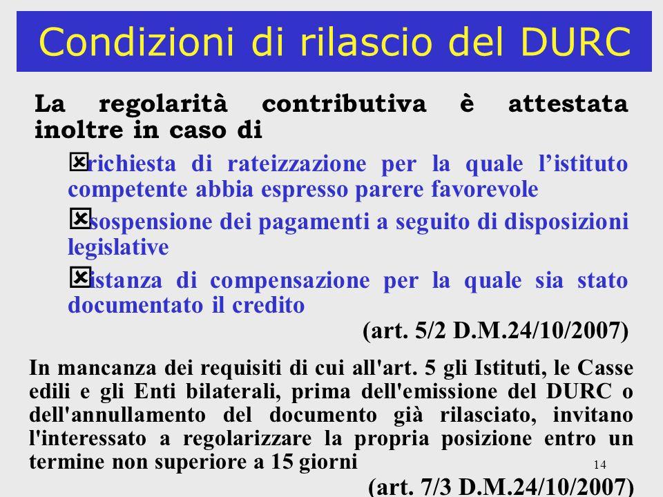 14 Condizioni di rilascio del DURC La regolarità contributiva è attestata inoltre in caso di ý richiesta di rateizzazione per la quale listituto compe