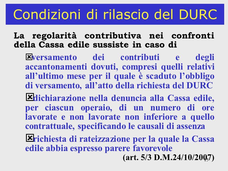 15 Condizioni di rilascio del DURC La regolarità contributiva nei confronti della Cassa edile sussiste in caso di ý versamento dei contributi e degli