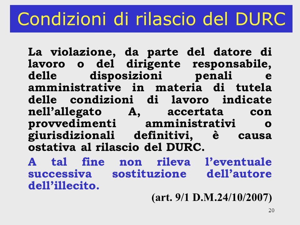 20 Condizioni di rilascio del DURC La violazione, da parte del datore di lavoro o del dirigente responsabile, delle disposizioni penali e amministrati