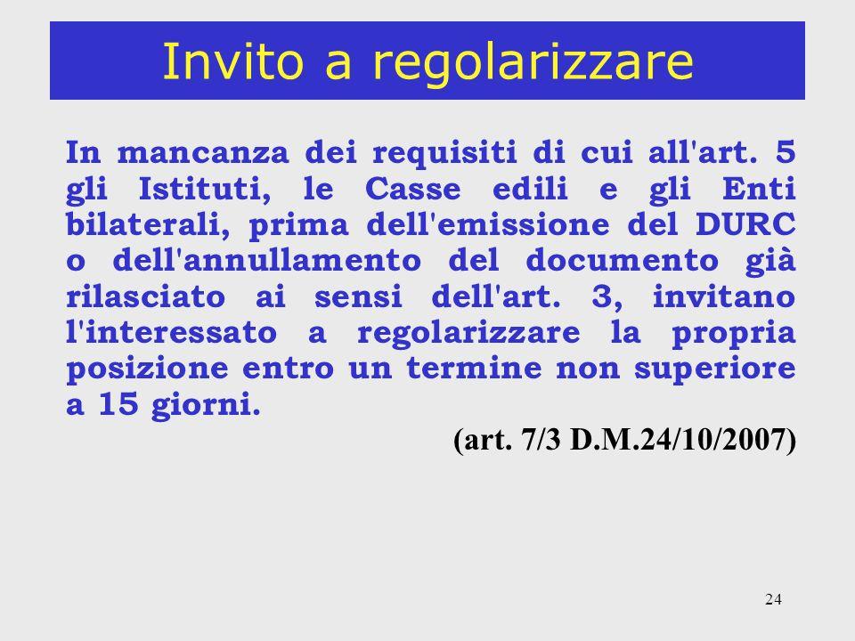 24 Invito a regolarizzare In mancanza dei requisiti di cui all'art. 5 gli Istituti, le Casse edili e gli Enti bilaterali, prima dell'emissione del DUR