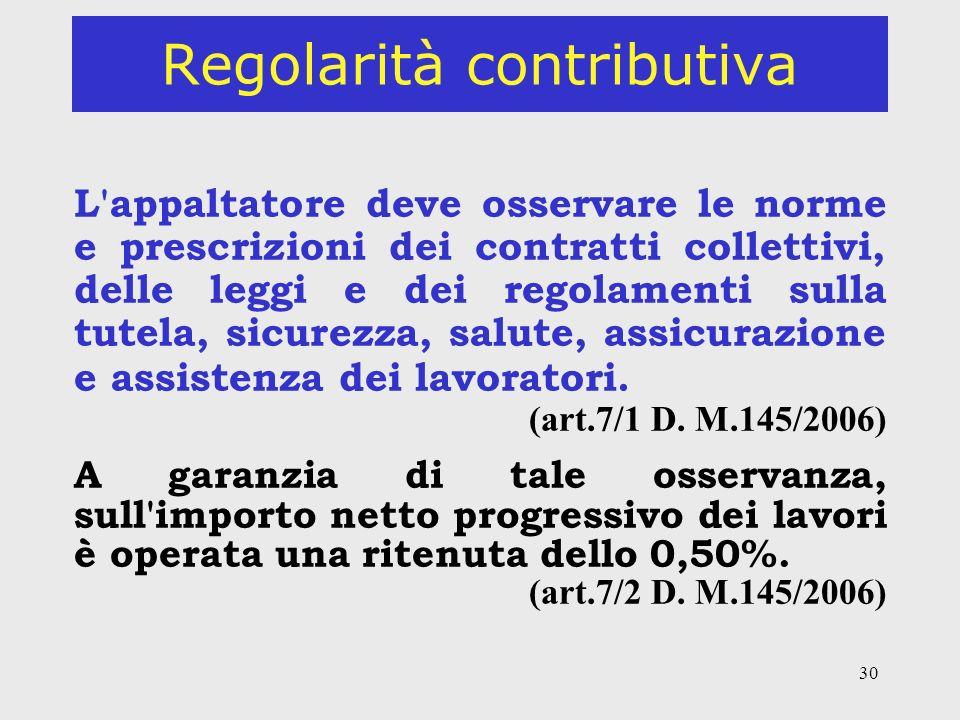 30 Regolarità contributiva L'appaltatore deve osservare le norme e prescrizioni dei contratti collettivi, delle leggi e dei regolamenti sulla tutela,