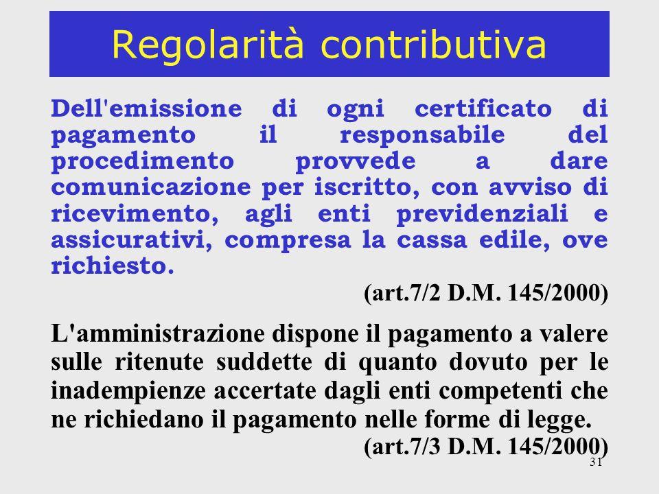 31 Regolarità contributiva Dell'emissione di ogni certificato di pagamento il responsabile del procedimento provvede a dare comunicazione per iscritto
