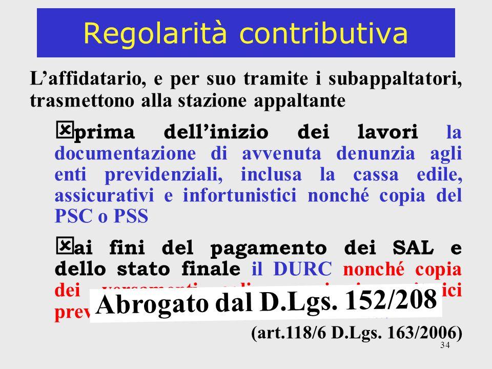 34 Regolarità contributiva Laffidatario, e per suo tramite i subappaltatori, trasmettono alla stazione appaltante prima dellinizio dei lavori la docum