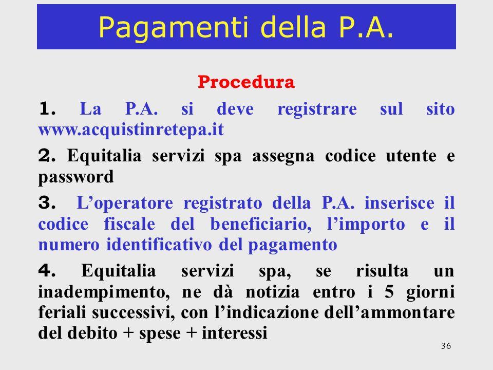 36 Pagamenti della P.A. Procedura 1. La P.A. si deve registrare sul sito www.acquistinretepa.it 2. Equitalia servizi spa assegna codice utente e passw