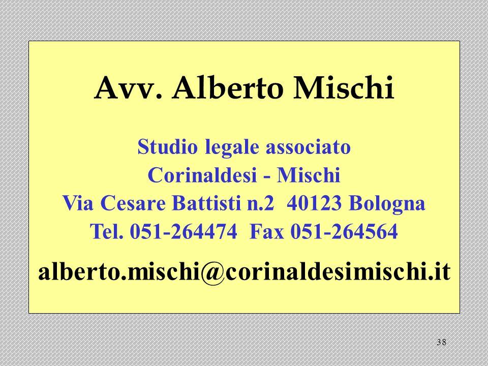 38 Avv. Alberto Mischi Studio legale associato Corinaldesi - Mischi Via Cesare Battisti n.2 40123 Bologna Tel. 051-264474 Fax 051-264564 alberto.misch