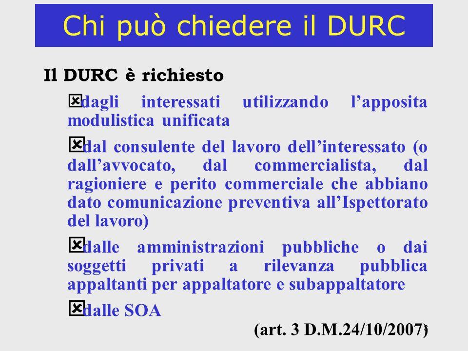 8 Chi può chiedere il DURC Il DURC è richiesto ý dagli interessati utilizzando lapposita modulistica unificata ý dal consulente del lavoro dellinteres