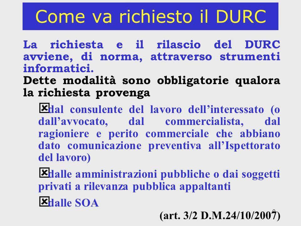 9 Come va richiesto il DURC La richiesta e il rilascio del DURC avviene, di norma, attraverso strumenti informatici. Dette modalità sono obbligatorie