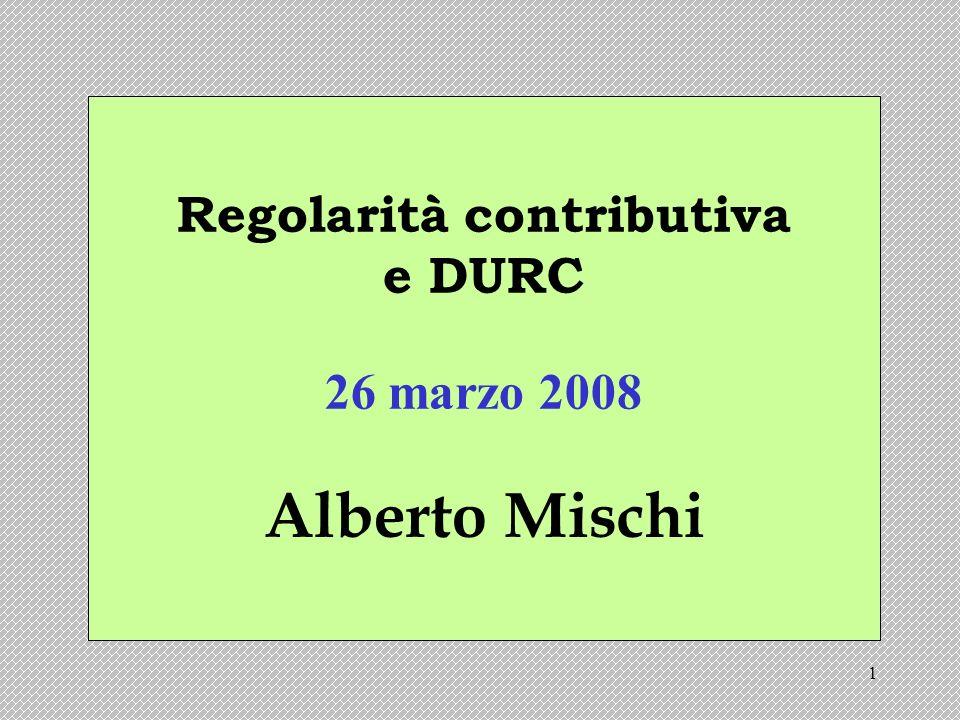 1 Regolarità contributiva e DURC 26 marzo 2008 Alberto Mischi