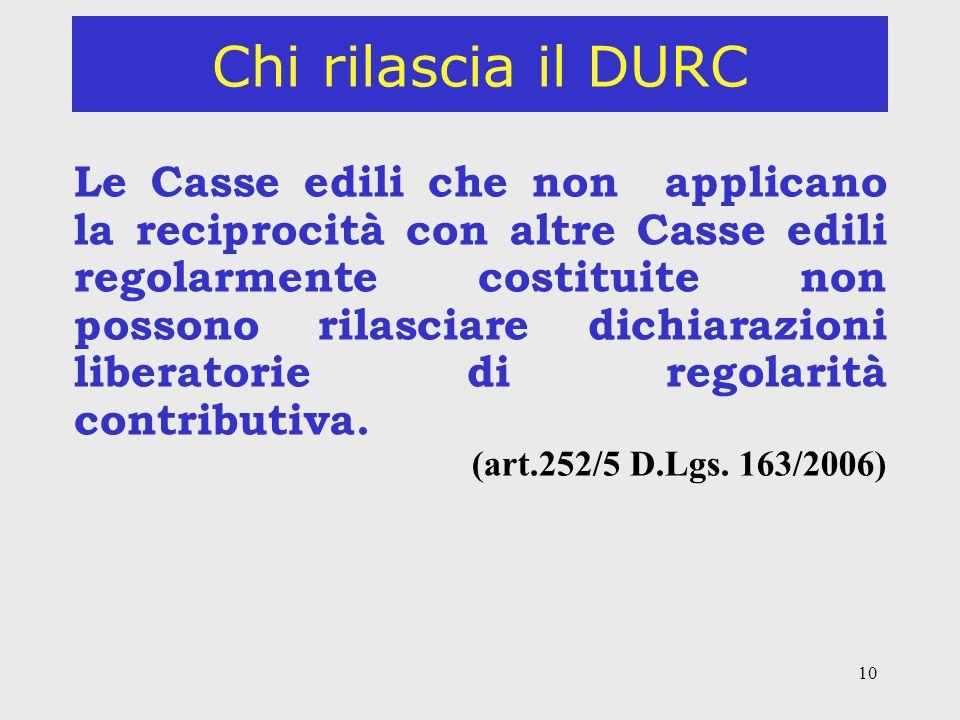 10 Chi rilascia il DURC Le Casse edili che non applicano la reciprocità con altre Casse edili regolarmente costituite non possono rilasciare dichiaraz