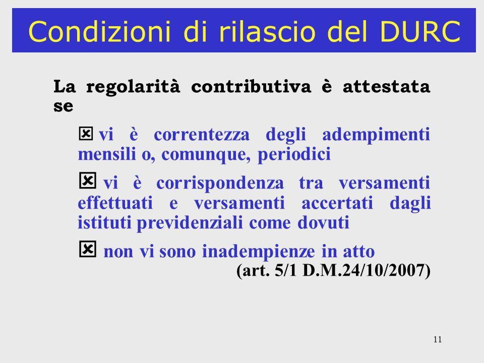 11 Condizioni di rilascio del DURC La regolarità contributiva è attestata se vi è correntezza degli adempimenti mensili o, comunque, periodici vi è co
