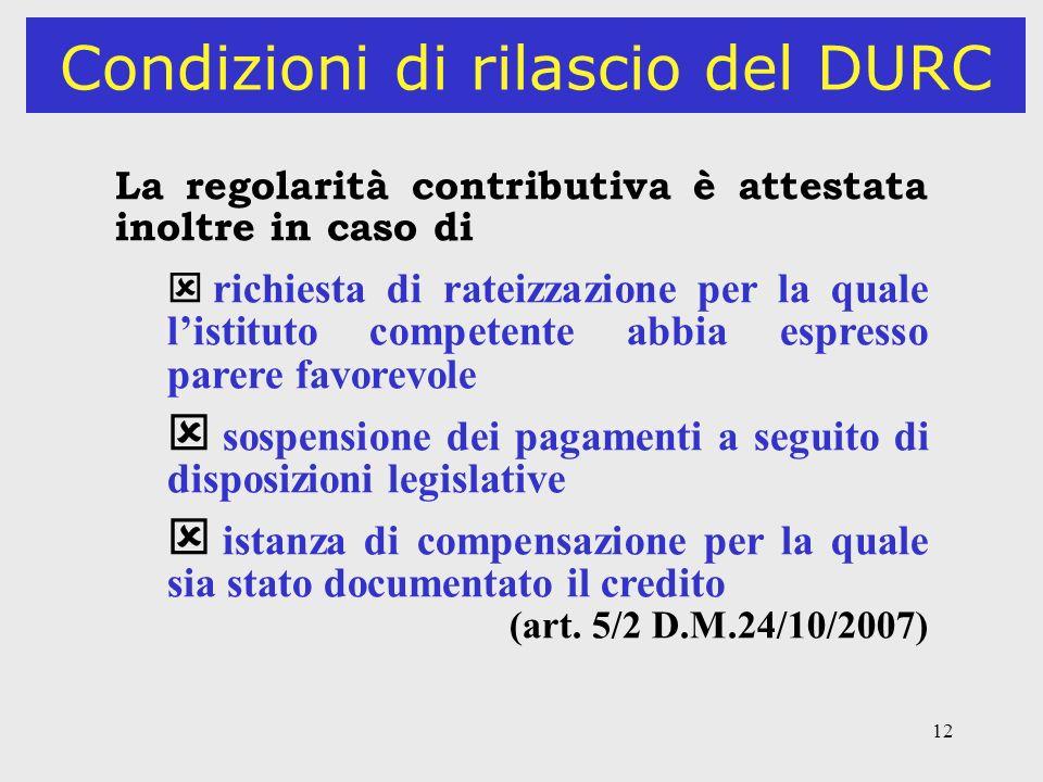 12 Condizioni di rilascio del DURC La regolarità contributiva è attestata inoltre in caso di richiesta di rateizzazione per la quale listituto compete