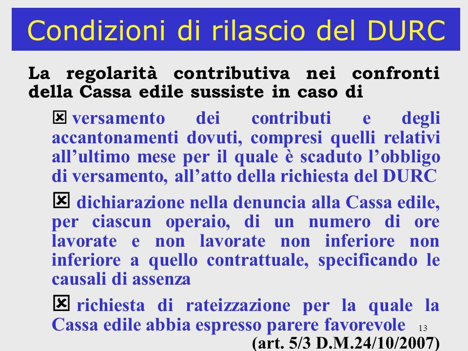 13 Condizioni di rilascio del DURC La regolarità contributiva nei confronti della Cassa edile sussiste in caso di versamento dei contributi e degli ac