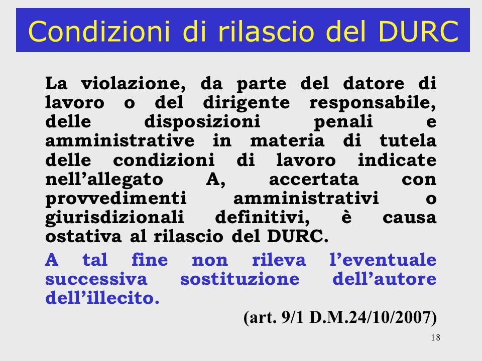 18 Condizioni di rilascio del DURC La violazione, da parte del datore di lavoro o del dirigente responsabile, delle disposizioni penali e amministrati