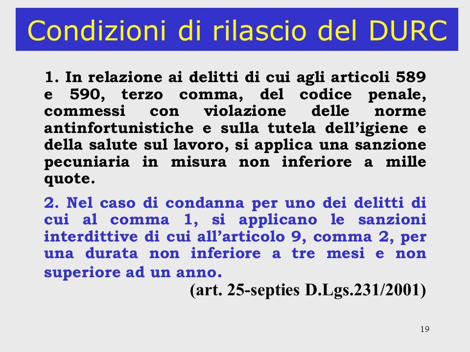 19 Condizioni di rilascio del DURC 1. In relazione ai delitti di cui agli articoli 589 e 590, terzo comma, del codice penale, commessi con violazione