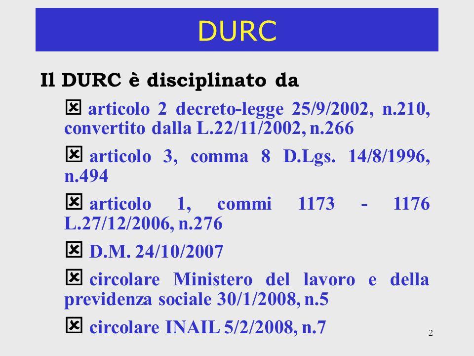 2 DURC Il DURC è disciplinato da articolo 2 decreto-legge 25/9/2002, n.210, convertito dalla L.22/11/2002, n.266 articolo 3, comma 8 D.Lgs. 14/8/1996,
