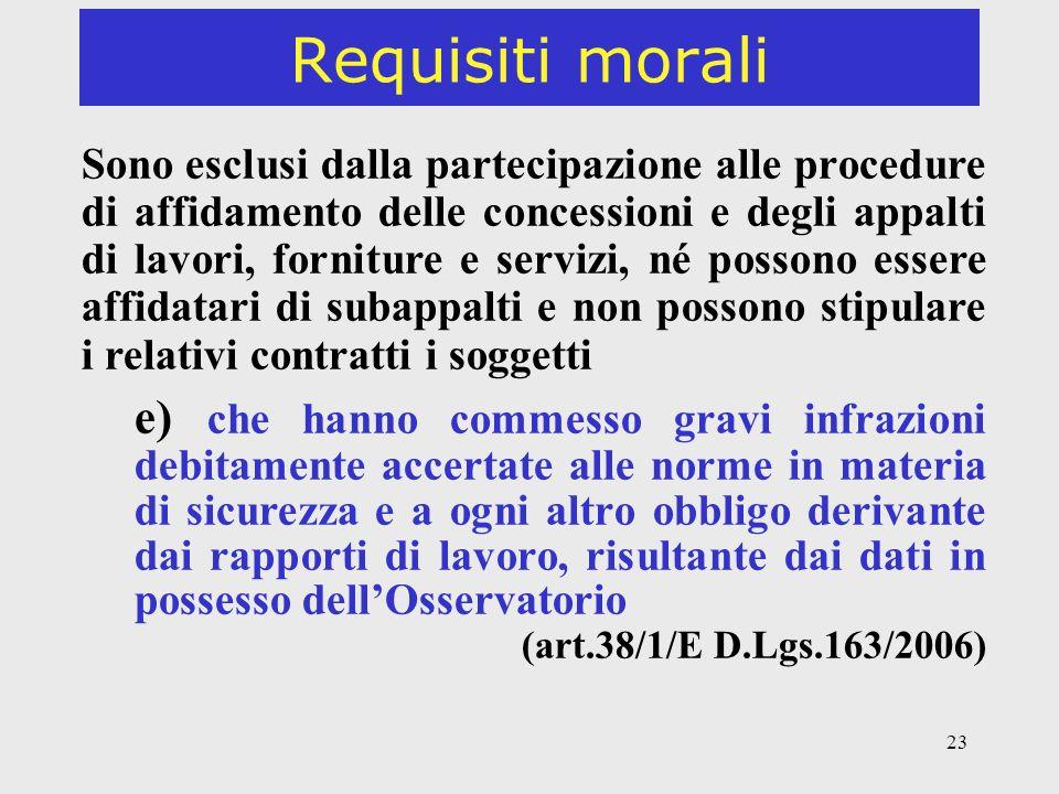 23 Requisiti morali Sono esclusi dalla partecipazione alle procedure di affidamento delle concessioni e degli appalti di lavori, forniture e servizi,