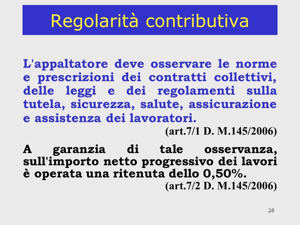 26 Regolarità contributiva L'appaltatore deve osservare le norme e prescrizioni dei contratti collettivi, delle leggi e dei regolamenti sulla tutela,