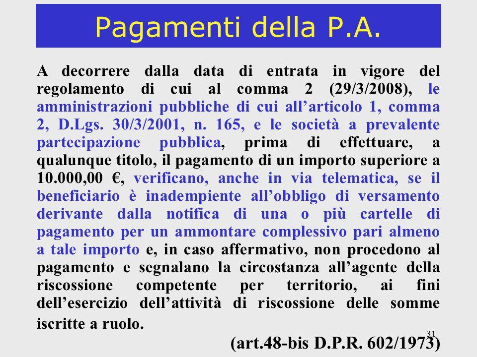 31 Pagamenti della P.A. A decorrere dalla data di entrata in vigore del regolamento di cui al comma 2 (29/3/2008), le amministrazioni pubbliche di cui