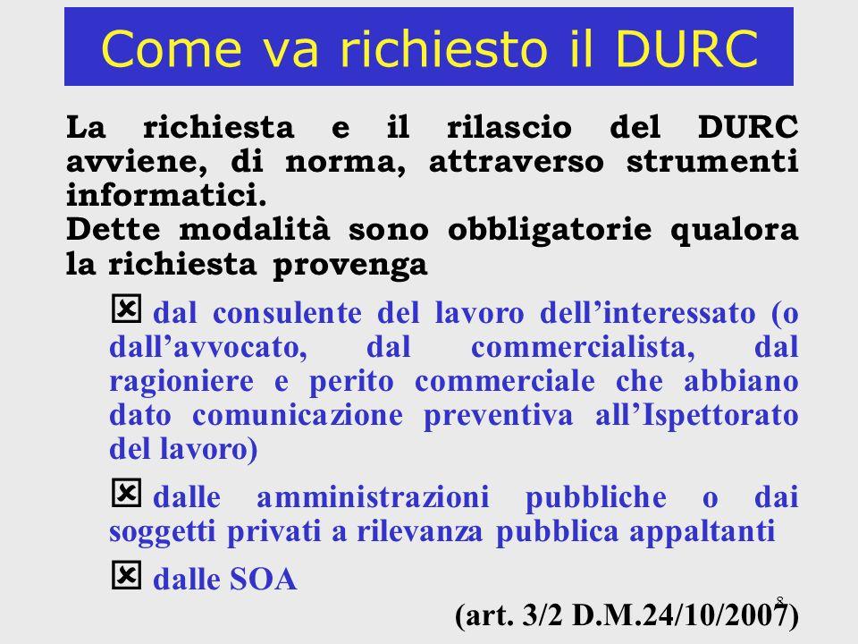 8 Come va richiesto il DURC La richiesta e il rilascio del DURC avviene, di norma, attraverso strumenti informatici. Dette modalità sono obbligatorie