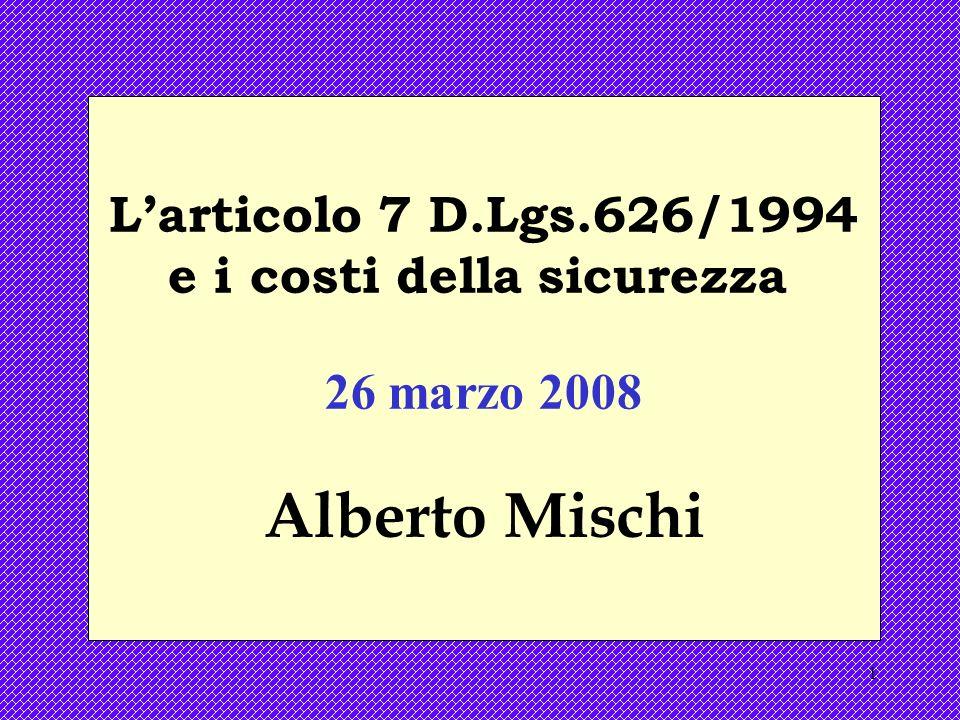 1 Larticolo 7 D.Lgs.626/1994 e i costi della sicurezza 26 marzo 2008 Alberto Mischi