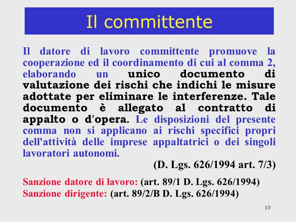 10 Il committente Il datore di lavoro committente promuove la cooperazione ed il coordinamento di cui al comma 2, elaborando un unico documento di valutazione dei rischi che indichi le misure adottate per eliminare le interferenze.