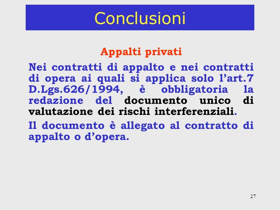 27 Conclusioni Appalti privati Nei contratti di appalto e nei contratti di opera ai quali si applica solo lart.7 D.Lgs.626/1994, è obbligatoria la redazione del documento unico di valutazione dei rischi interferenziali.