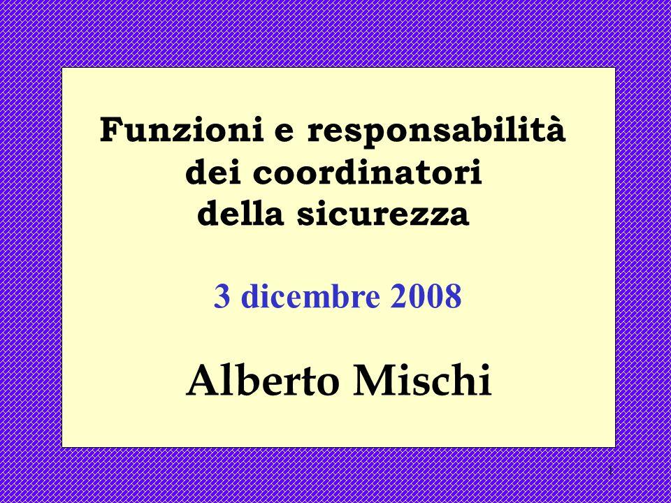 1 Funzioni e responsabilità dei coordinatori della sicurezza 3 dicembre 2008 Alberto Mischi