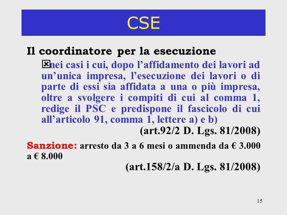 15 CSE Il coordinatore per la esecuzione ý nei casi i cui, dopo laffidamento dei lavori ad ununica impresa, lesecuzione dei lavori o di parte di essi sia affidata a una o più impresa, oltre a svolgere i compiti di cui al comma 1, redige il PSC e predispone il fascicolo di cui allarticolo 91, comma 1, lettere a) e b) (art.92/2 D.