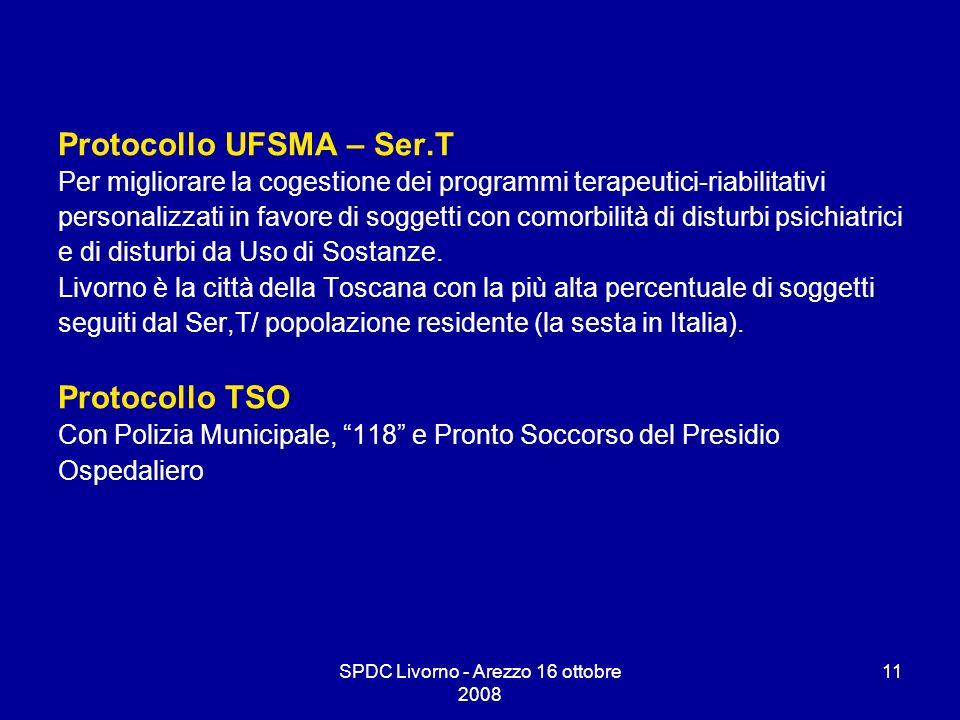 SPDC Livorno - Arezzo 16 ottobre 2008 11 Protocollo UFSMA – Ser.T Per migliorare la cogestione dei programmi terapeutici-riabilitativi personalizzati