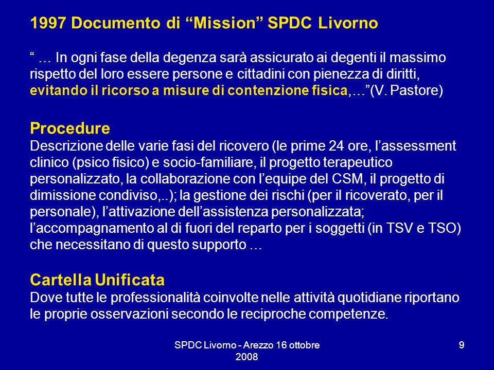 SPDC Livorno - Arezzo 16 ottobre 2008 9 1997 Documento di Mission SPDC Livorno … In ogni fase della degenza sarà assicurato ai degenti il massimo risp