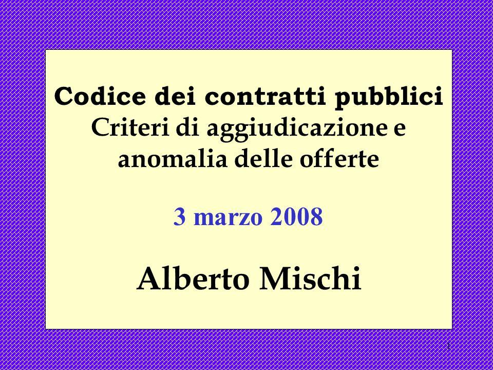 1 Codice dei contratti pubblici Criteri di aggiudicazione e anomalia delle offerte 3 marzo 2008 Alberto Mischi