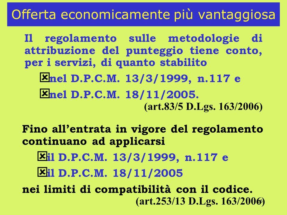16 Offerta economicamente più vantaggiosa Il regolamento sulle metodologie di attribuzione del punteggio tiene conto, per i servizi, di quanto stabilito ý nel D.P.C.M.