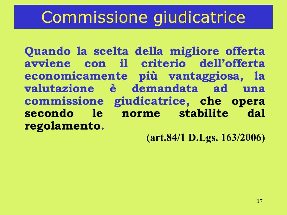 17 Commissione giudicatrice Quando la scelta della migliore offerta avviene con il criterio dellofferta economicamente più vantaggiosa, la valutazione è demandata ad una commissione giudicatrice, che opera secondo le norme stabilite dal regolamento.