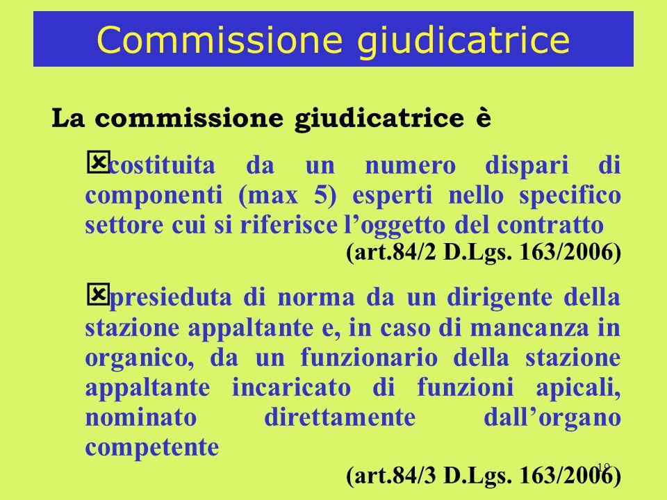 19 Commissione giudicatrice La commissione giudicatrice è costituita da un numero dispari di componenti (max 5) esperti nello specifico settore cui si riferisce loggetto del contratto (art.84/2 D.Lgs.