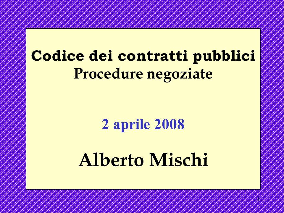 1 Codice dei contratti pubblici Procedure negoziate 2 aprile 2008 Alberto Mischi