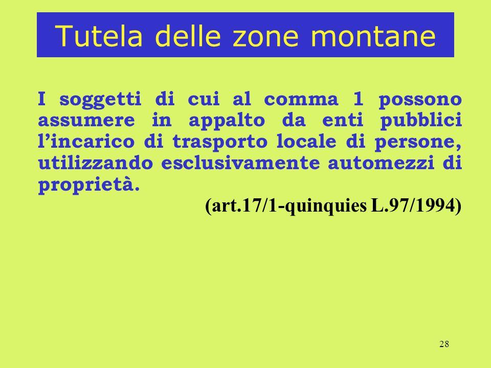28 Tutela delle zone montane I soggetti di cui al comma 1 possono assumere in appalto da enti pubblici lincarico di trasporto locale di persone, utilizzando esclusivamente automezzi di proprietà.