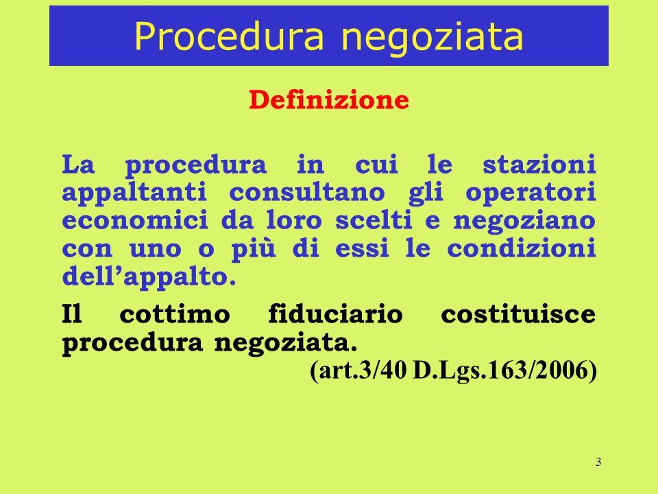 3 Procedura negoziata Definizione La procedura in cui le stazioni appaltanti consultano gli operatori economici da loro scelti e negoziano con uno o più di essi le condizioni dellappalto.