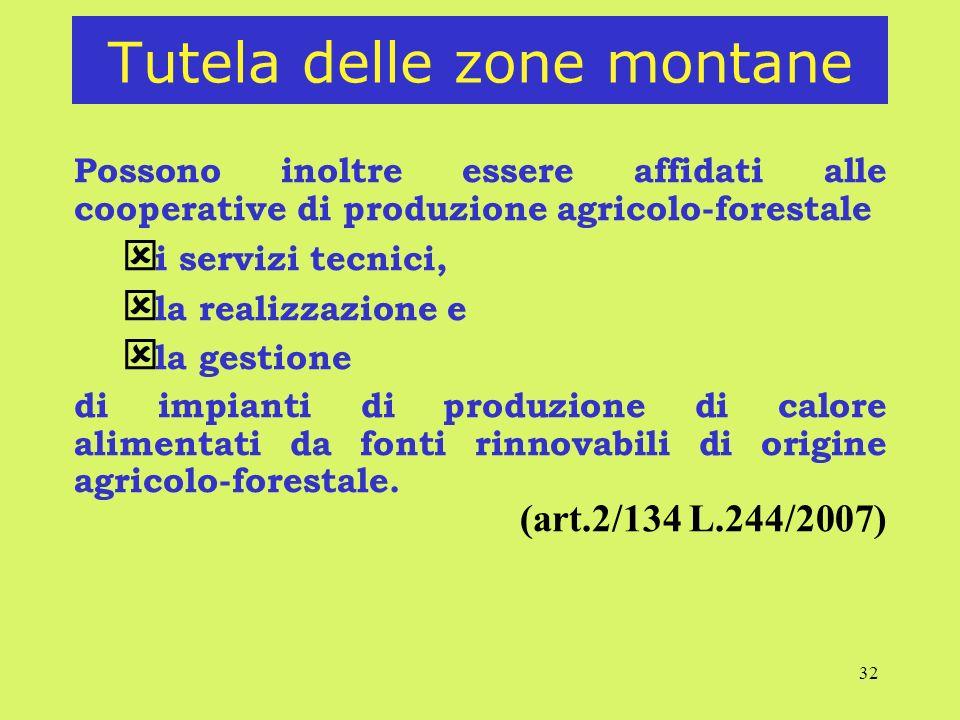 32 Tutela delle zone montane Possono inoltre essere affidati alle cooperative di produzione agricolo-forestale ý i servizi tecnici, ý la realizzazione e ý la gestione di impianti di produzione di calore alimentati da fonti rinnovabili di origine agricolo-forestale.