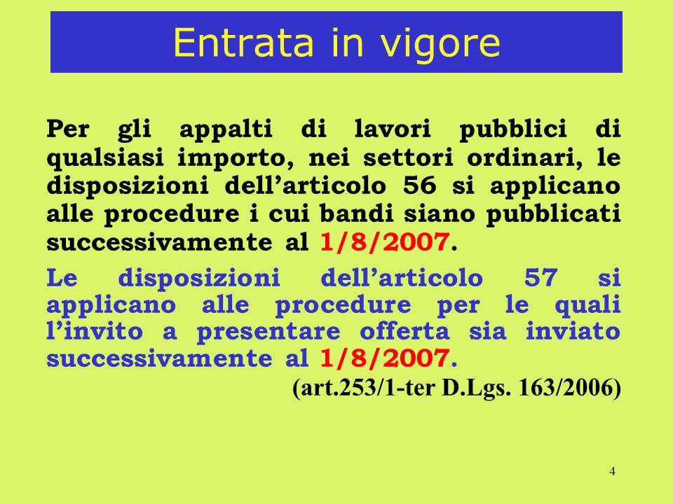 4 Entrata in vigore Per gli appalti di lavori pubblici di qualsiasi importo, nei settori ordinari, le disposizioni dellarticolo 56 si applicano alle procedure i cui bandi siano pubblicati successivamente al 1/8/2007.