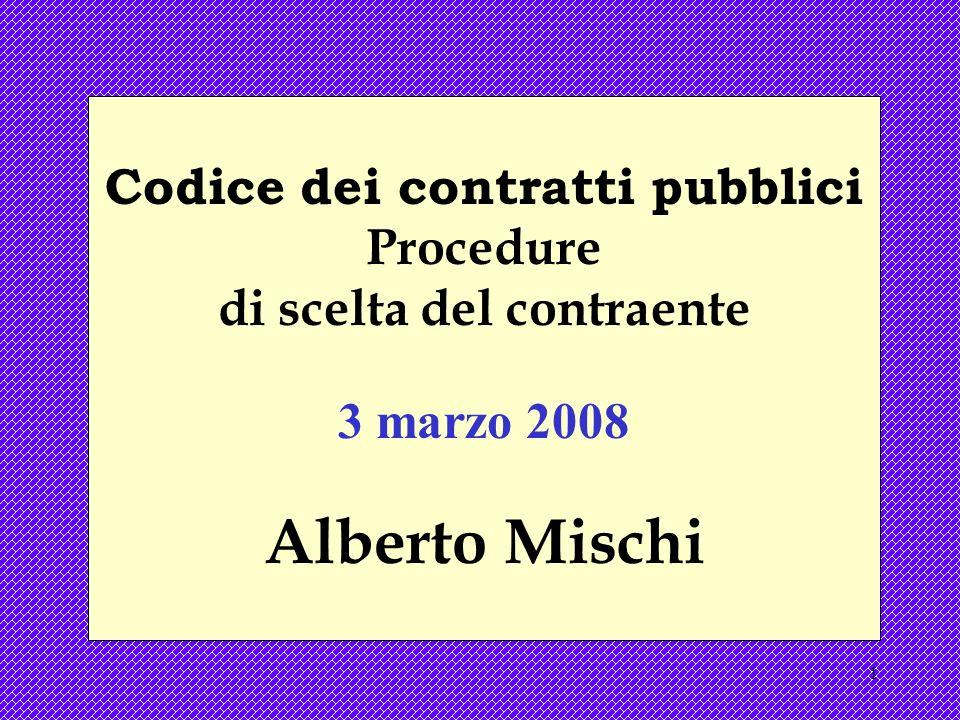 1 Codice dei contratti pubblici Procedure di scelta del contraente 3 marzo 2008 Alberto Mischi