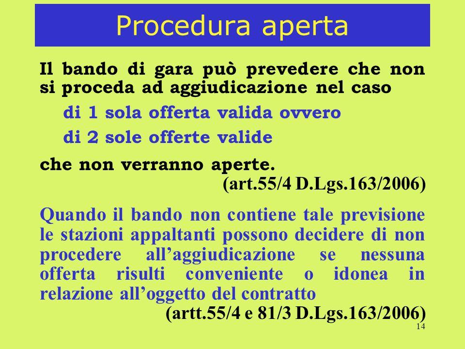 14 Procedura aperta Il bando di gara può prevedere che non si proceda ad aggiudicazione nel caso di 1 sola offerta valida ovvero di 2 sole offerte val