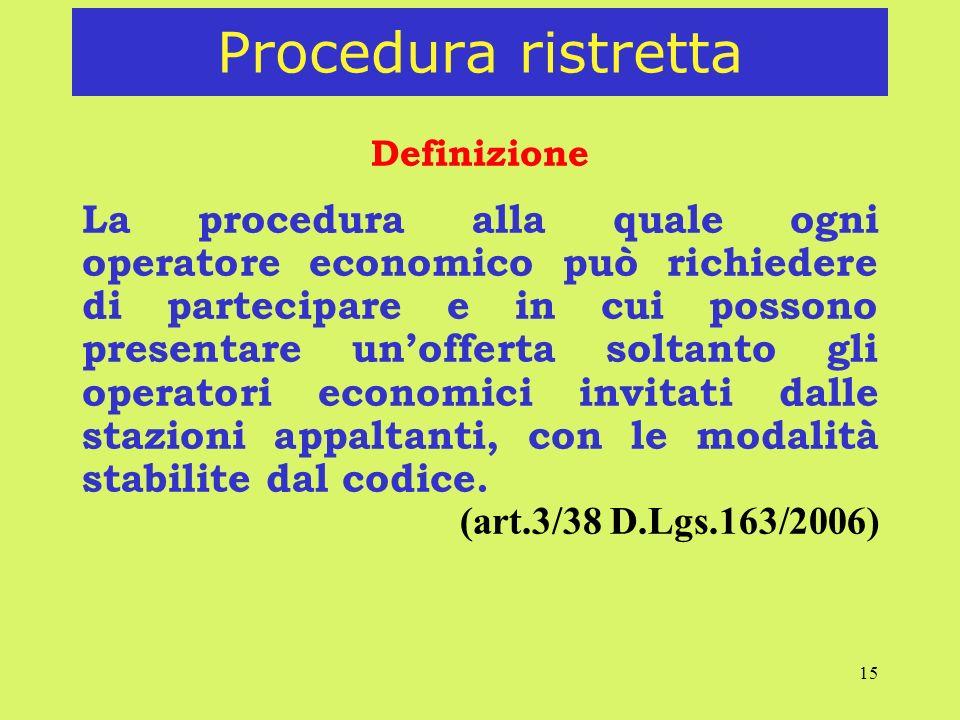 15 Procedura ristretta Definizione La procedura alla quale ogni operatore economico può richiedere di partecipare e in cui possono presentare unoffert