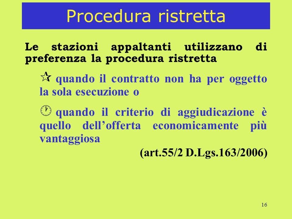 16 Procedura ristretta Le stazioni appaltanti utilizzano di preferenza la procedura ristretta ¶ quando il contratto non ha per oggetto la sola esecuzi