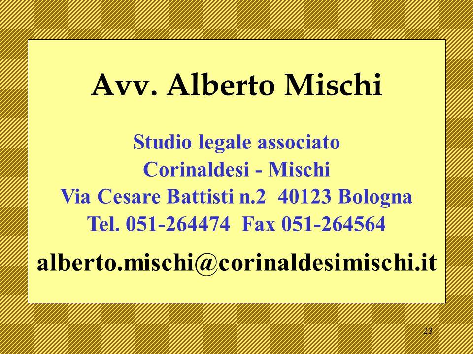 23 Avv. Alberto Mischi Studio legale associato Corinaldesi - Mischi Via Cesare Battisti n.2 40123 Bologna Tel. 051-264474 Fax 051-264564 alberto.misch