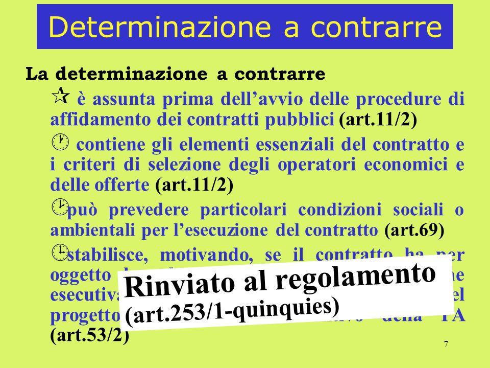 7 Determinazione a contrarre La determinazione a contrarre ¶ è assunta prima dellavvio delle procedure di affidamento dei contratti pubblici (art.11/2