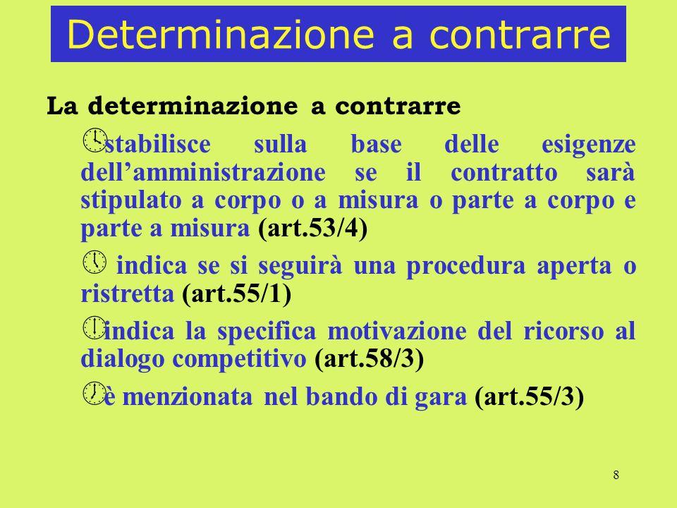 8 Determinazione a contrarre La determinazione a contrarre º stabilisce sulla base delle esigenze dellamministrazione se il contratto sarà stipulato a