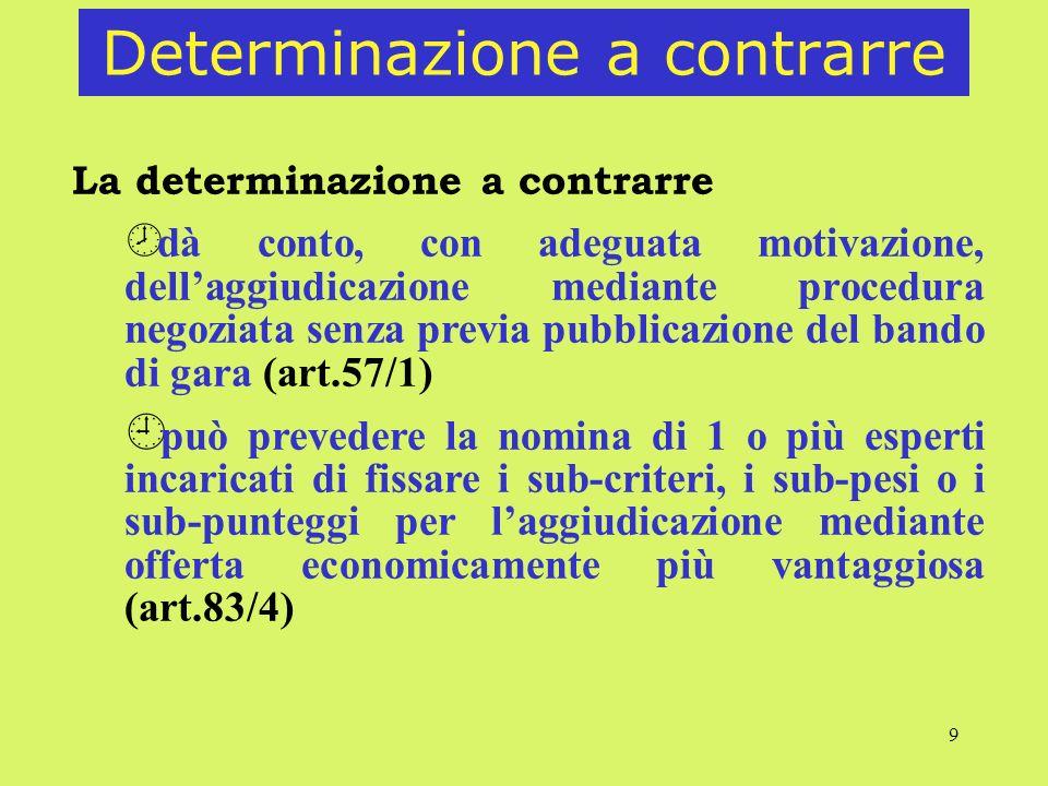 9 Determinazione a contrarre La determinazione a contrarre ¾ dà conto, con adeguata motivazione, dellaggiudicazione mediante procedura negoziata senza