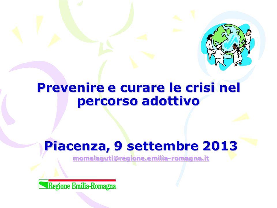 Prevenire e curare le crisi nel percorso adottivo Piacenza, 9 settembre 2013 momalaguti@regione.emilia-romagna.it