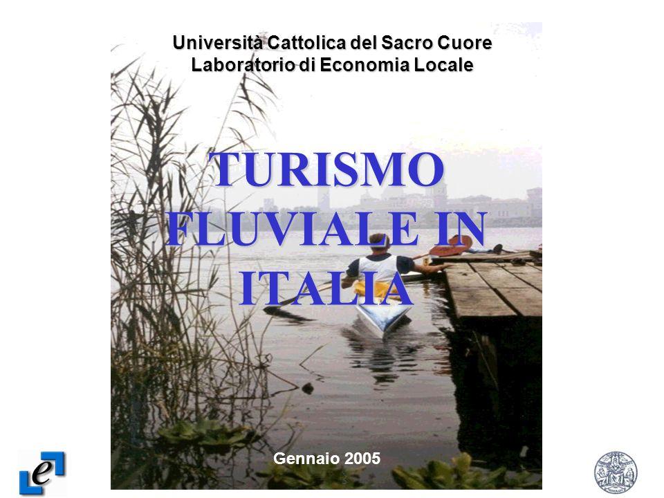 Laboratorio di Economia Locale Università Cattolica del Sacro Cuore 2 TURISMO FLUVIALE IN ITALIA Università Cattolica del Sacro Cuore Laboratorio di E